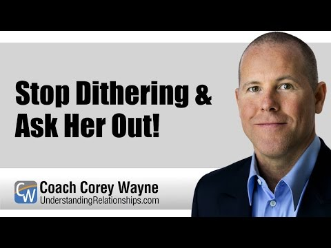 Stop Dithering & Ask Her Out!