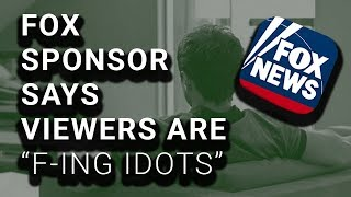 """Fox Advertiser Admits Fox Viewers Are """"F-ing Idiots"""""""