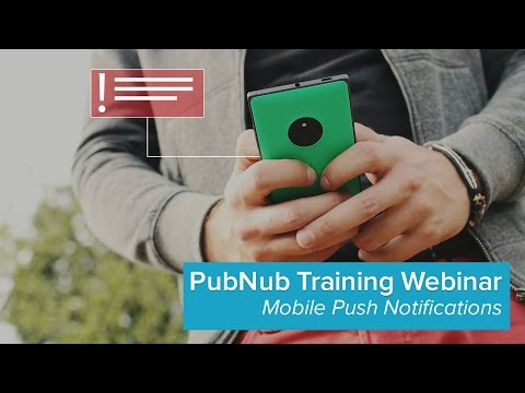 Mobile Push Notifications for iOS, Android, and PhoneGap (PubNub Training Webinar)