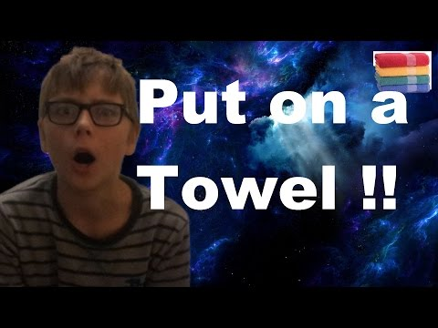 PUT ON A TOWEl SIR | Towel Required