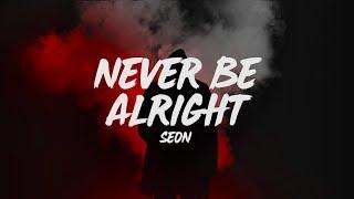 SEON - never be alright (lyrics)