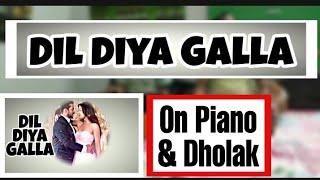 Dil Diya Galla on piano and dholak