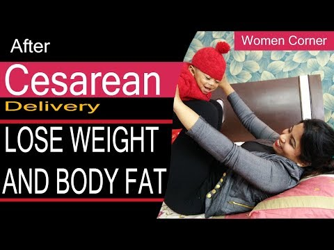 WEIGHT LOSS  AFTER C-SECTION / CESAREAN HOW TO LOSE BODY FAT AND RECOVER YOUR BODY SHAPE