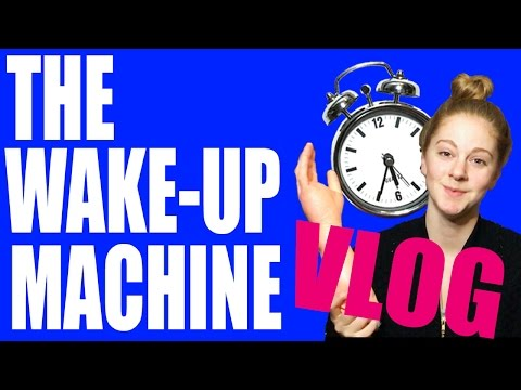 The Wake-up Machine VLOG