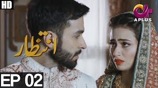Intezaar - Episode 2   APlus ᴴᴰ   Top Pakistani Dramas