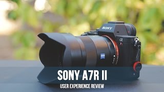 Sony A7r II User Experience Review