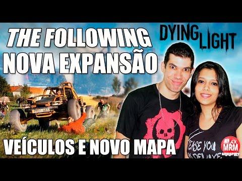 Dying Light - The Following ( NOVA EXPANSÃO, VEÍCULOS E NOVO MAPA ) [ Facecam com a Namorada