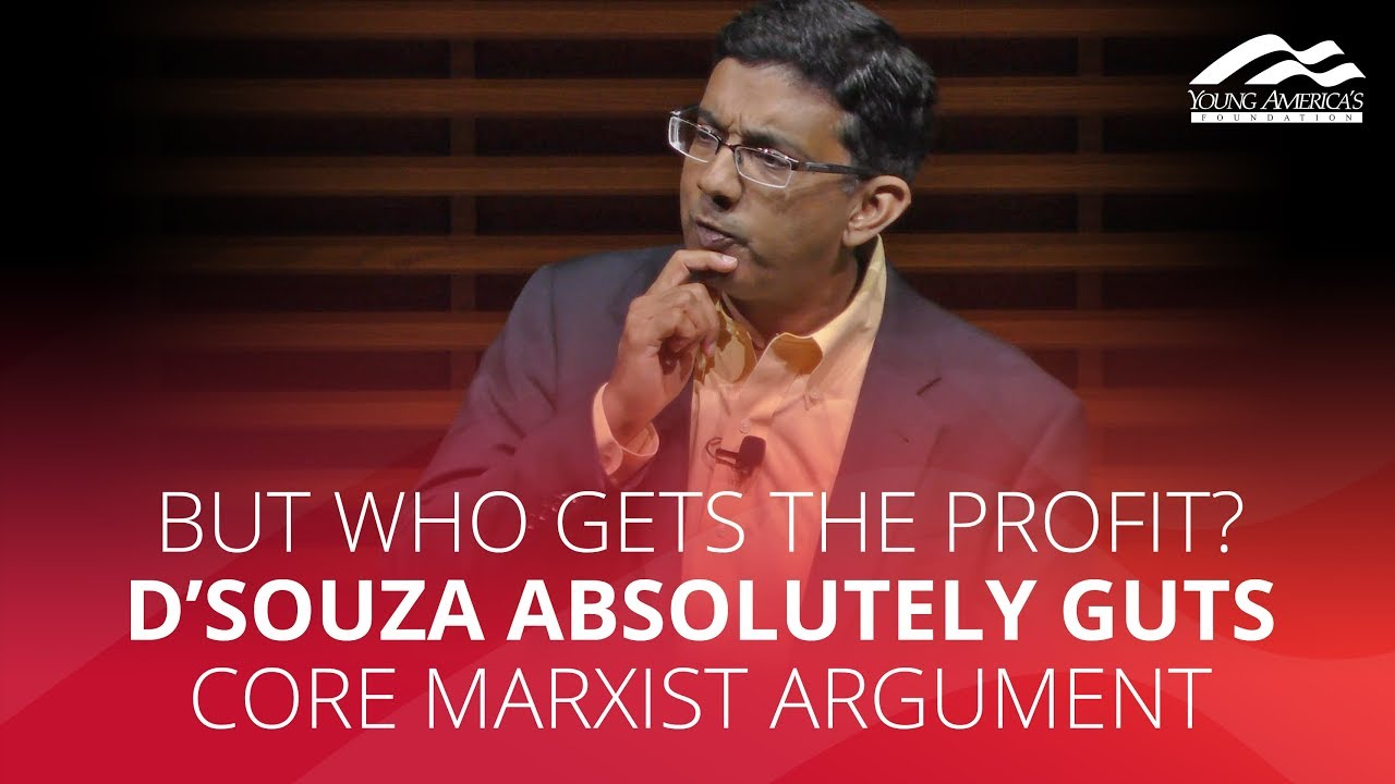 BUT WHO GETS THE PROFIT? D'Souza absolutely guts core Marxist argument