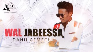 Dani Gemechu -Wal Jabeessa-New Ethiopian Oromo Music 2021(Official Video)