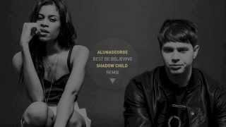AlunaGeorge - Best Be Believing (Shadow Child Remix)