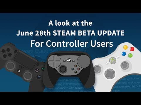 JUNE 28TH STEAM BETA UPDATE For Controller Users
