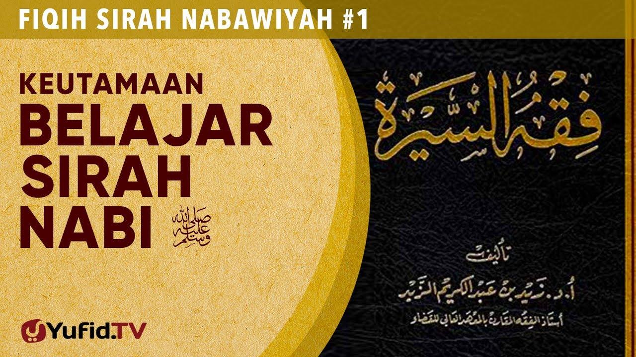 Fiqih Sirah Nabawiyah #1: Keutamaan Belajar Sirah Nabi - Ustadz Johan Saputra Halim, M.H.I.