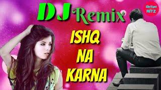 DJ | Ishq Na Karna | Phir Bewafai | Dj Remix Sad Song | ShriSantRitz |