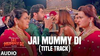 Full Audio Jai Mummy Di (Title Track) | Sunny S, Sonnalli S | Parag C, Nikhita G, Vivek H
