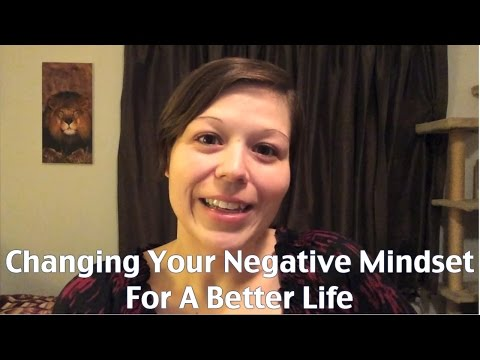 Changing your Negative Mindset For A Better Life
