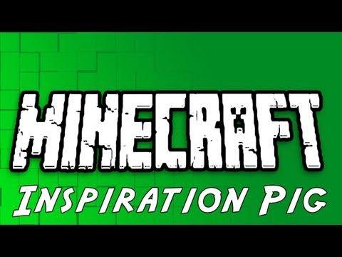 Minecraft Episode 6: Inspiration Pig!!