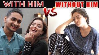 When WITH Boyfriend Vs When WITHOUT | SIMRAN DHANWANI | ANMOL SACHAR | AKASH DODEJA