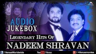 Legendary Hits Of Nadeem Shravan   Best Bollywood Songs   Audio Jukebox