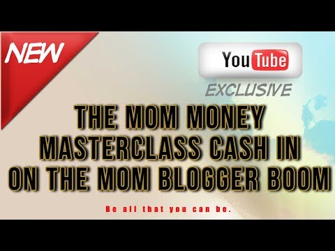 The Mom Money Masterclass Cash In On The Mom Blogger Boom