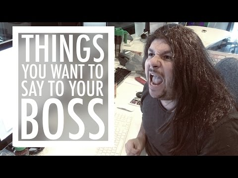 Things You Want To Say To Your Boss