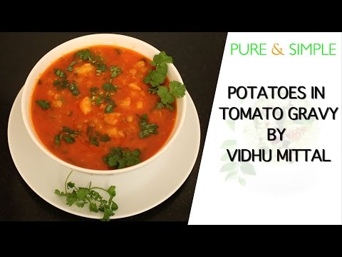 How to Make Potatoes in Tomato Gravy with Vidhu Mittal || Pure and Simple