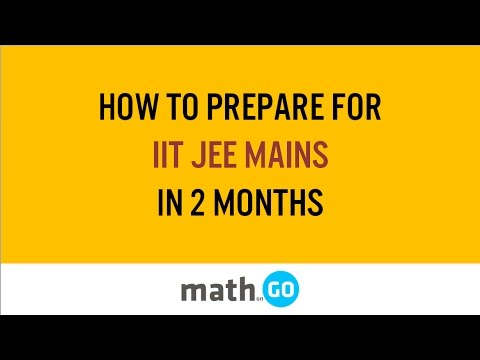 How to prepare for IIT JEE Mains in the last few months - Part 1