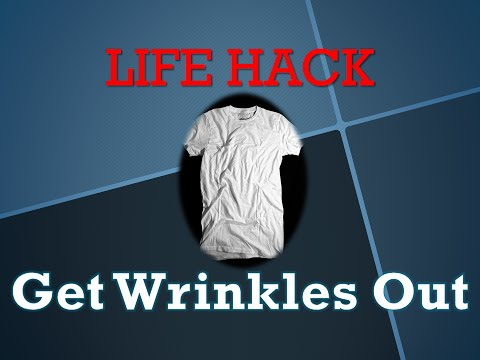 Life Hack -- Get Wrinkles Out of Clothes