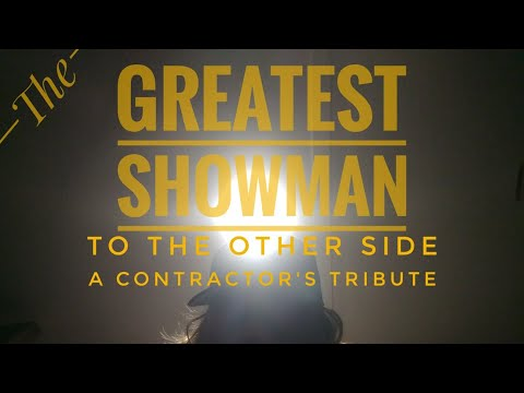 To the other side - The Greatest Showman (contractor's tribute)