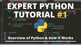 Expert Python Tutorial #1 - Overview of Python \u0026 How it Works