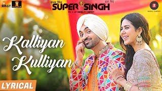 Kalliyan Kulliyan - Lyrical | Super Singh | Diljit Dosanjh & Sonam Bajwa | Jatinder Shah