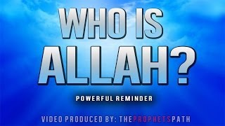 Who Is Allah? ᴴᴰ - Powerful Reminder