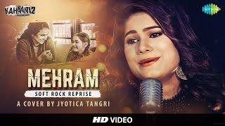 Mehram (Kahaani 2) - Cover by Jyotica Tangri | Vidya Balan | Arjun Rampal | Ft. Vicky Raja & Hardik