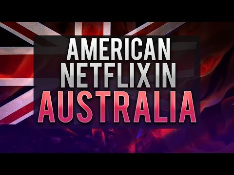 How to Get American Netflix in Australia - Working in 2018