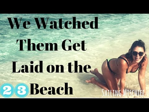 We Watched them Get Laid on the Beach - Sailing Mischief - Ep. 23