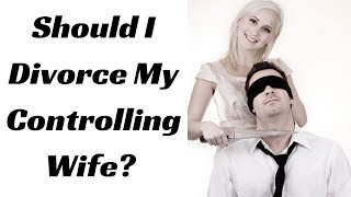 Should I Divorce My Controlling Wife?