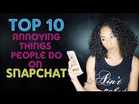 Top 10 Annoying Things People Do On Snapchat | BiancaReneeToday