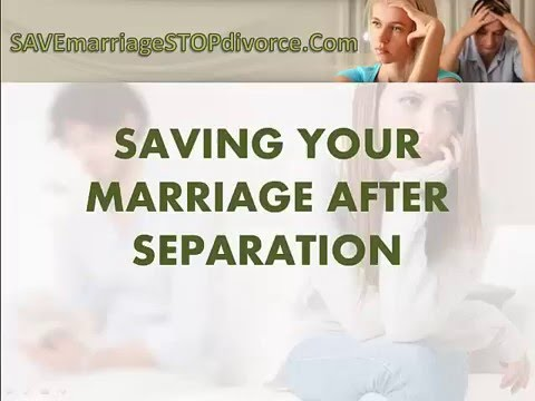 SAVING YOUR MARRIAGE AFTER SEPARATION