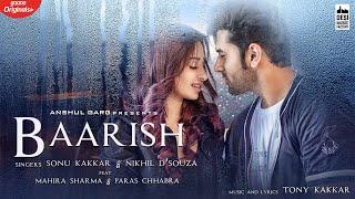 BAARISH - Mahira Sharma & Paras Chhabra | Sonu Kakkar | Nikhil D'Souza | Tony Kakkar | Anshul Garg