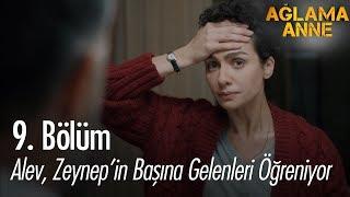 Download Alev, Zeynep'in başına gelenleri öğreniyor - Ağlama Anne 9. Bölüm Video