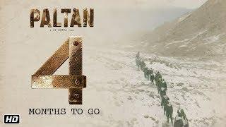 Paltan - Official Teaser | A JP Dutta Film | 4 Months To Go | Releasing 7th September, 2018