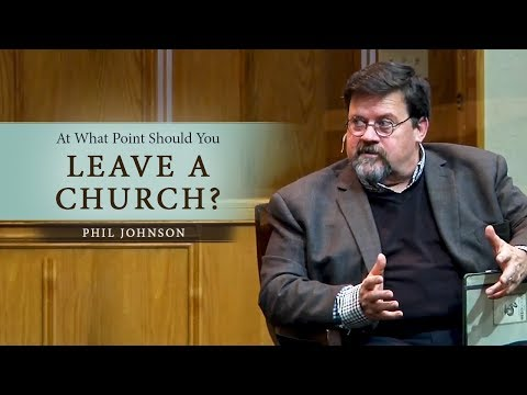 At What Point Should You Leave a Church? - Phil Johnson