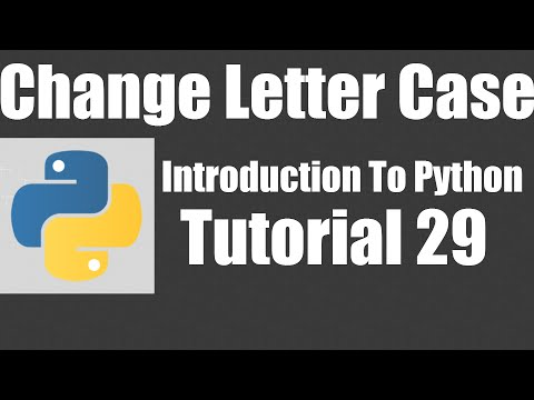 Changing Letter Case - Python: Tutorial 29