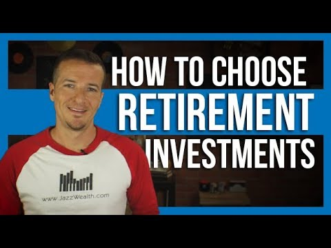 How to choose retirement investments.