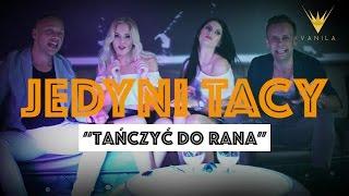 JEDYNI TACY - Tańczyć do rana (Oficjalny teledysk)