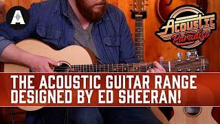 Sheeran By Lowden - The Acoustic Guitar Range Designed By Ed Sheeran!