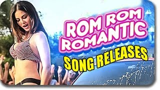Rom Rom Romantic VIDEO SONG | Sunny Leone, Tusshar Kapoor, Vir Das Releases