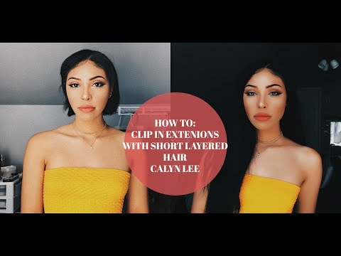 HOW TO CLIP IN EXTENSIONS WITH SHORT LAYERED HAIR - Calyn Lee