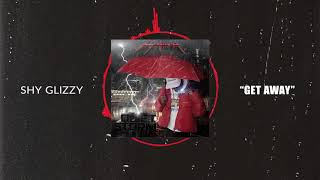 Shy Glizzy - Get Away [Official Audio]