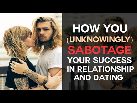 How You (Unknowingly) SABOTAGE Your Success In Relationships & Dating