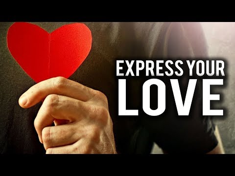 HOW TO PROPERLY EXPRESS YOUR LOVE